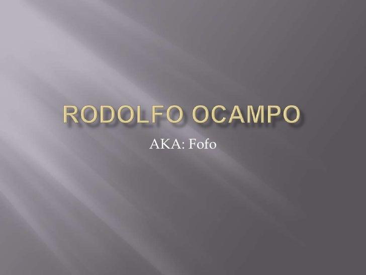 Rodolfo oCampo<br />AKA: Fofo<br />