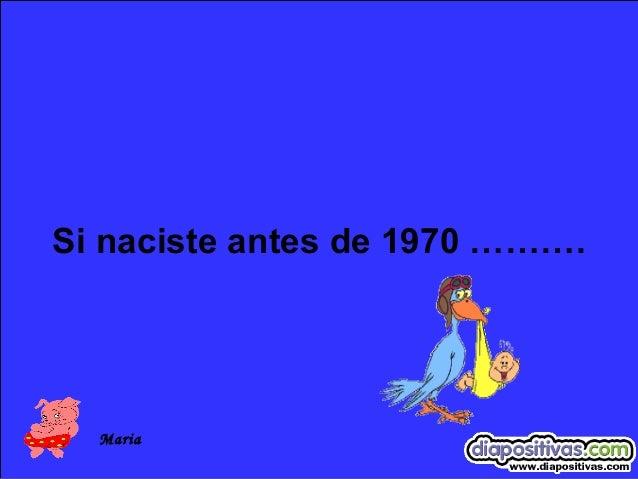 Si naciste antes de 1970 ……….Maria