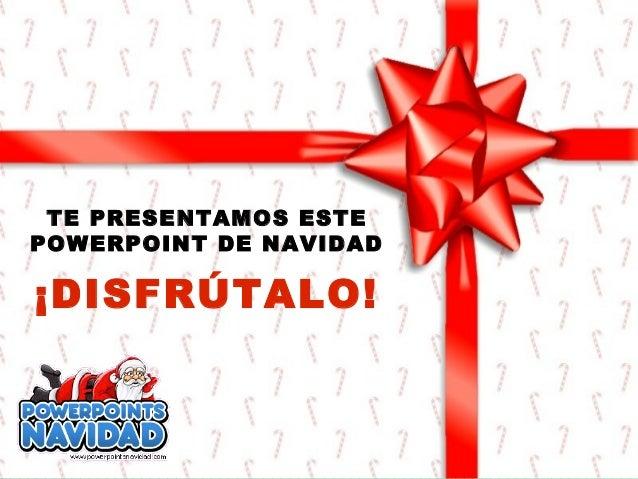 TE PRESENTAMOS ESTEPOWERPOINT DE NAVIDAD¡DISFRÚTALO!