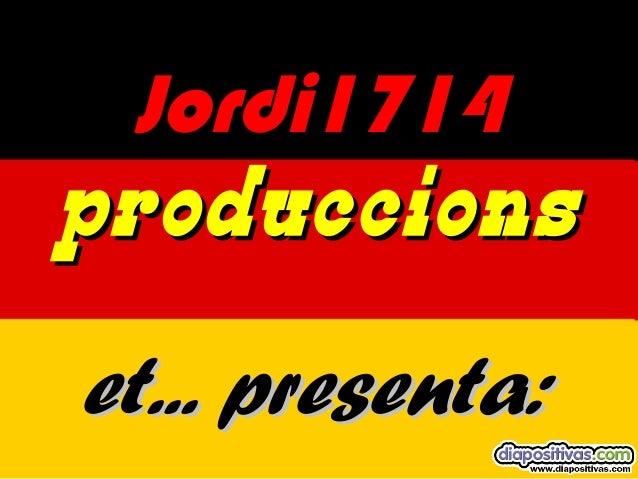 Jordi1714Jordi1714 produccionsproduccions et... presenta:et... presenta: