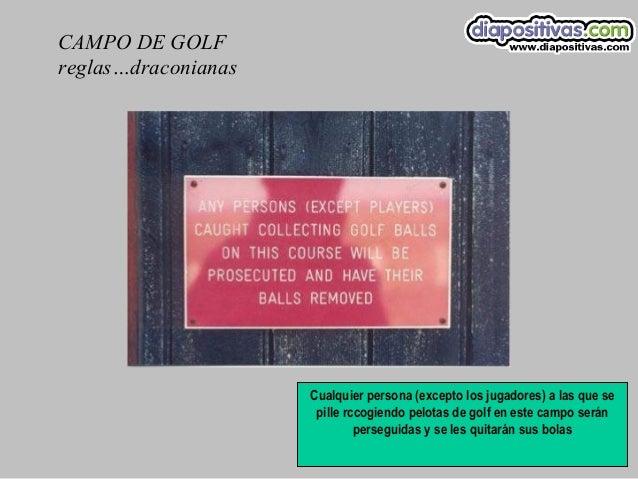 Cualquier persona (excepto los jugadores) a las que se pille rccogiendo pelotas de golf en este campo serán perseguidas y ...
