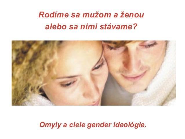 Rodíme sa mužom a ženou alebo sa nimi stávame?  Omyly a ciele gender ideológie.