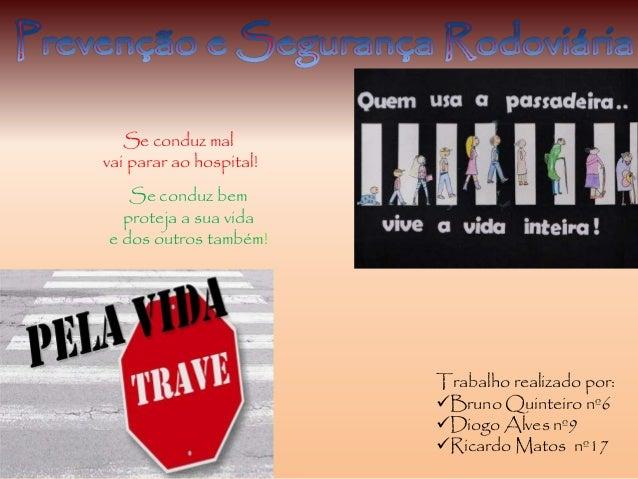 Trabalho realizado por: Bruno Quinteiro nº6 Diogo Alves nº9 Ricardo Matos nº17 Se conduz mal vai parar ao hospital! Se ...