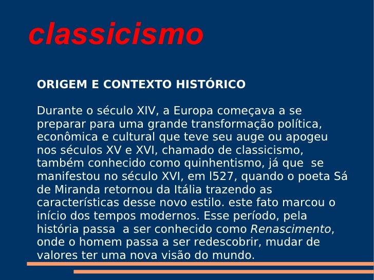 classicismo ORIGEM E CONTEXTO HISTÓRICO  Durante o século XIV, a Europa começava a se preparar para uma grande transforma...