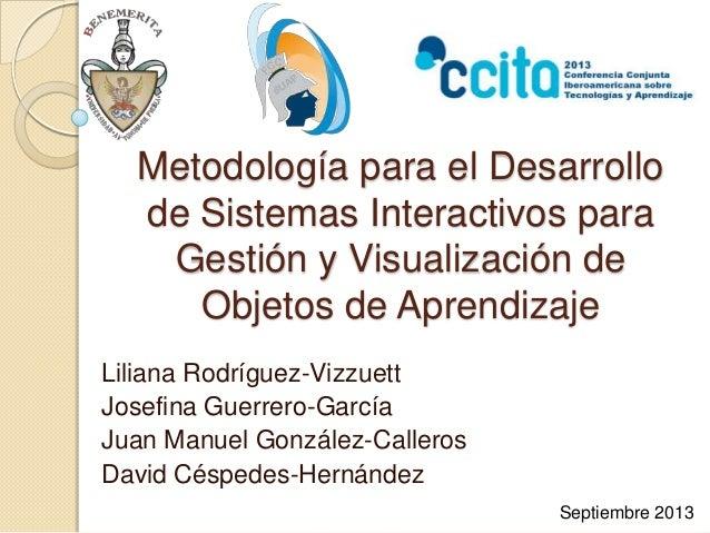 Metodología para el Desarrollo de Sistemas Interactivos para Gestión y Visualización de Objetos de Aprendizaje Liliana Rod...