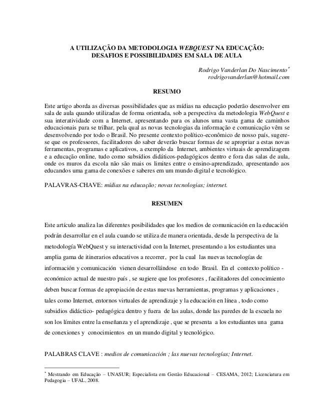 A UTILIZAÇÃO DA METODOLOGIA WEBQUEST NA EDUCAÇÃO: DESAFIOS E POSSIBILIDADES EM SALA DE AULA Rodrigo Vanderlan Do Nasciment...