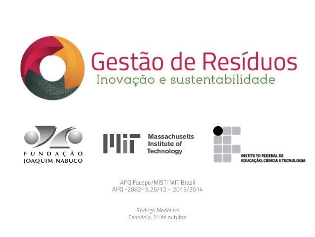 APQ Facepe/MISTI MIT Brazil  APQ -2082- 9.25/12 - 2013/2014  Rodrigo Medeiros  Cabedelo, 21 de outubro