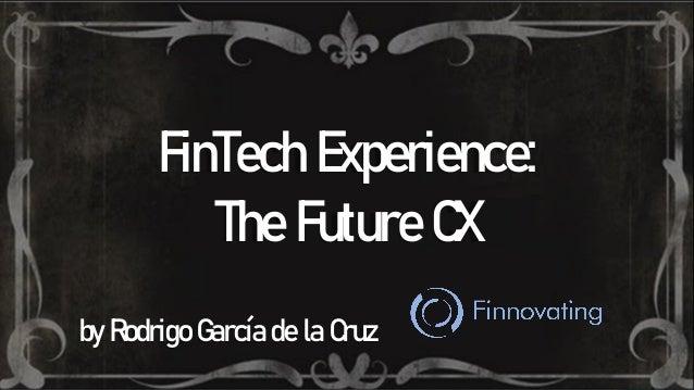 FinTech Experience: The Future CX by Rodrigo García de la Cruz