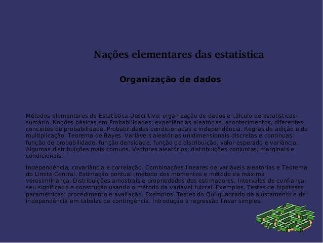 Naçõeselementaresdasestatistica Organização de dados Métodos elementares de Estatística Descritiva: organização de dad...