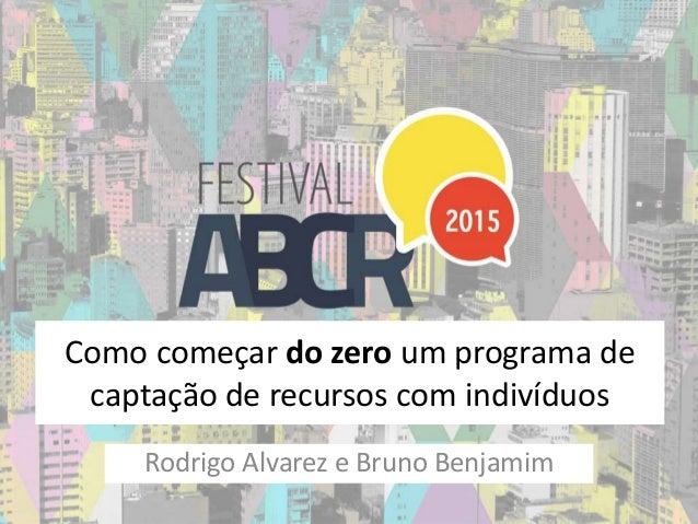 Como começar do zero um programa de captação de recursos com indivíduos Rodrigo Alvarez e Bruno Benjamim