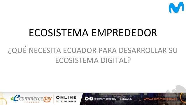 ECOSISTEMA EMPREDEDOR ¿QUÉ NECESITA ECUADOR PARA DESARROLLAR SU ECOSISTEMA DIGITAL?