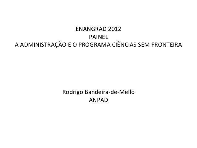 ENANGRAD 2012                       PAINELA ADMINISTRAÇÃO E O PROGRAMA CIÊNCIAS SEM FRONTEIRA              Rodrigo Bandeir...