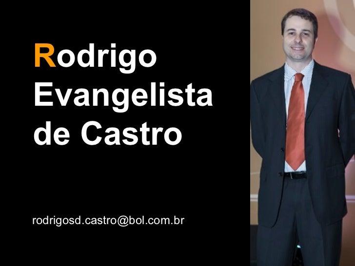RodrigoEvangelistade Castrorodrigosd.castro@bol.com.br