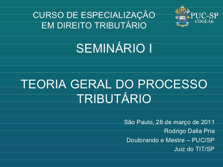 CURSO DE ESPECIALIZAÇÃO EM DIREITO TRIBUTÁRIO SEMINÁRIO I TEORIA GERAL DO PROCESSO TRIBUTÁRIO São Paulo, 28 de março de 20...