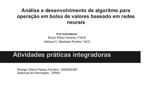 Análise e desenvolvimento de algoritmo para operação em bolsa de valores baseado em redes neurais Atividades práticas inte...