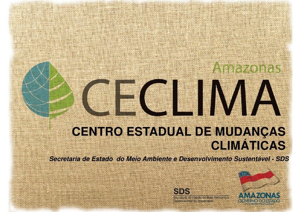 CENTRO ESTADUAL DE MUDANÇAS                         CLIMÁTICAS Secretaria de Estado do Meio Ambiente e Desenvolvimento Sus...