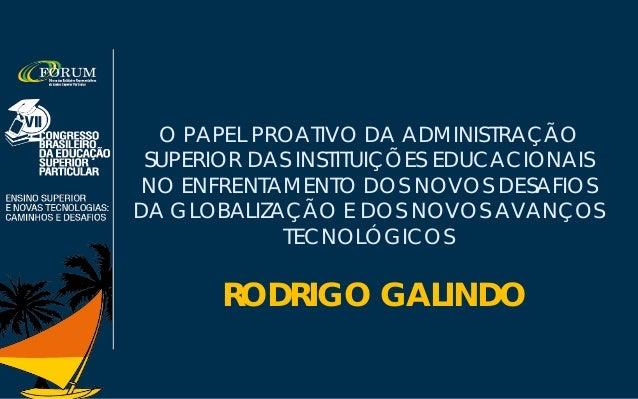 O PAPEL PROATIVO DA ADMINISTRAÇÃO SUPERIOR DAS INSTITUIÇÕES EDUCACIONAIS NO ENFRENTAMENTO DOS NOVOS DESAFIOS DA GLOBALIZAÇ...