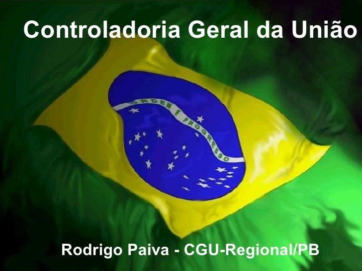 Controladoria Geral da União Rodrigo Paiva - CGU-Regional/PB