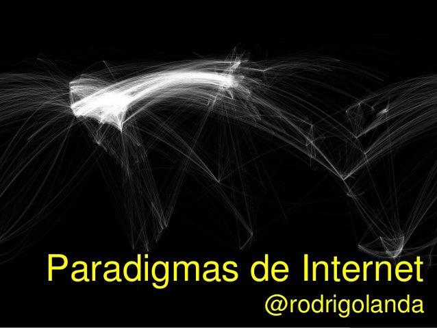 Paradigmas de Internet @rodrigolanda