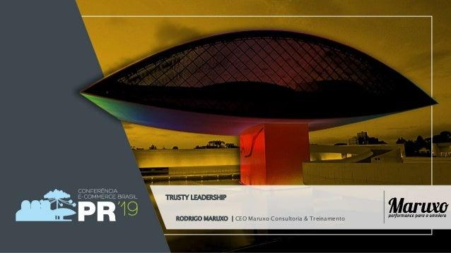 RODRIGO MARUXO | CEO Maruxo Consultoria & Treinamento TRUSTY LEADERSHIP
