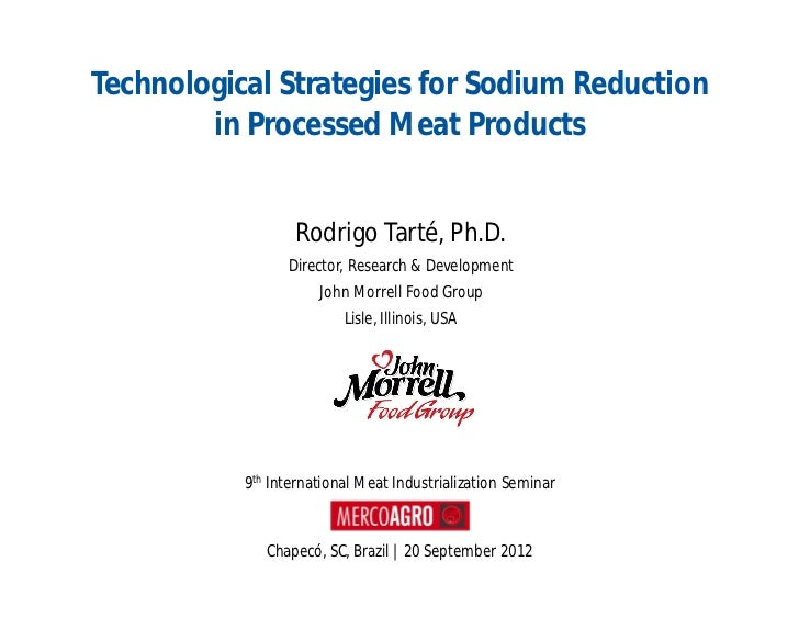 Technological Strategies for Sodium Reduction        in Processed Meat Products                  Rodrigo Tarté, Ph.D.     ...