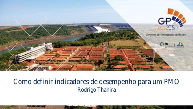 Como definir indicadores de desempenho para um PMO Rodrigo Thahira