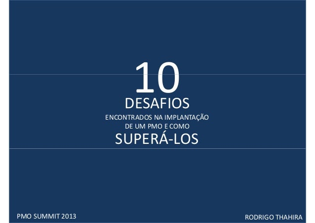 10                      DESAFIOS                  ENCONTRADOS NA IMPLANTAÇÃO                      DE UM PMO E COMO        ...