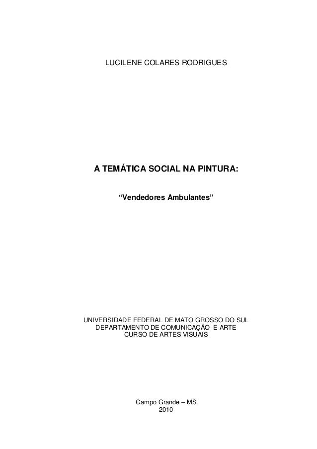 "LUCILENE COLARES RODRIGUES A TEMÁTICA SOCIAL NA PINTURA: ""Vendedores Ambulantes"" UNIVERSIDADE FEDERAL DE MATO GROSSO DO SU..."