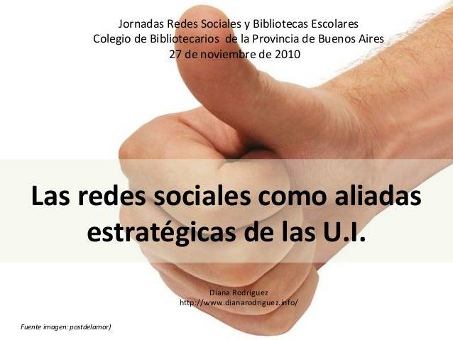 Las redes sociales como aliadas estratégicas de las U.I. Diana Rodríguez http://www.dianarodriguez.info/ Jornadas Redes So...