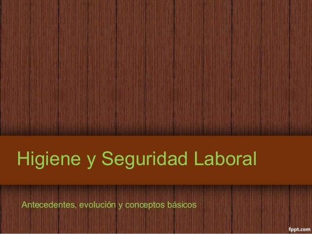 Higiene y Seguridad Laboral  Antecedentes, evolución y conceptos básicos