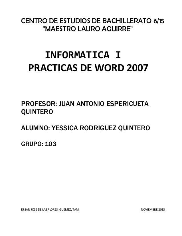 """CENTRO DE ESTUDIOS DE BACHILLERATO 6/15 """"MAESTRO LAURO AGUIRRE""""  INFORMATICA I PRACTICAS DE WORD 2007 PROFESOR: JUAN ANTON..."""