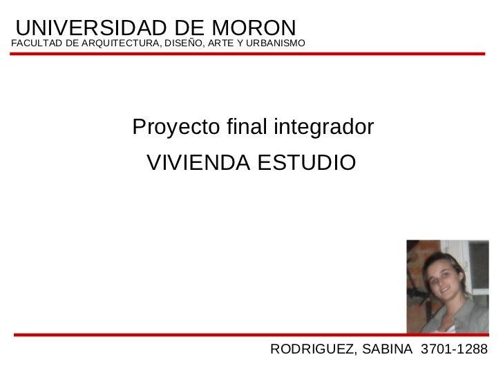 UNIVERSIDADDISEÑO, ARTE Y URBANISMO                          DE MORONFACULTAD DE ARQUITECTURA,              Proyecto final...