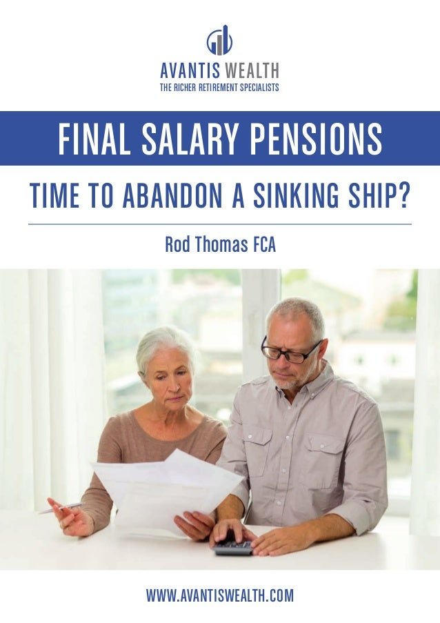 FINAL SALARY PENSIONS TIME TO ABANDON A SINKING SHIP? THE RICHER RETIREMENT SPECIALISTS WWW.AVANTISWEALTH.COM Rod Thomas F...