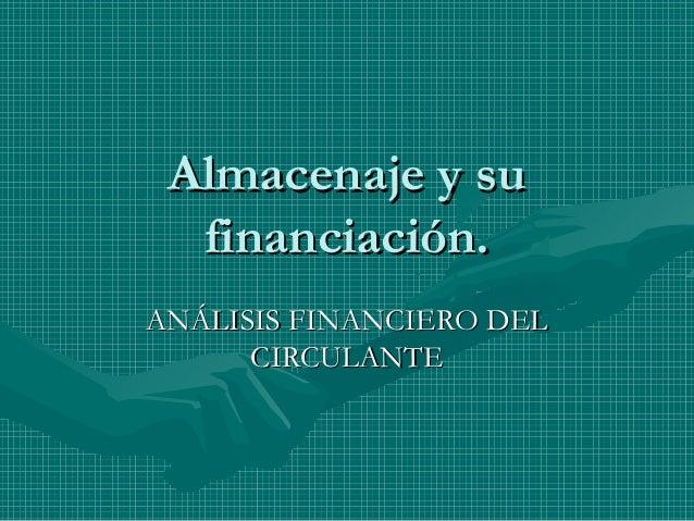 Almacenaje y suAlmacenaje y su financiación.financiación. ANÁLISIS FINANCIERO DELANÁLISIS FINANCIERO DEL CIRCULANTECIRCULA...