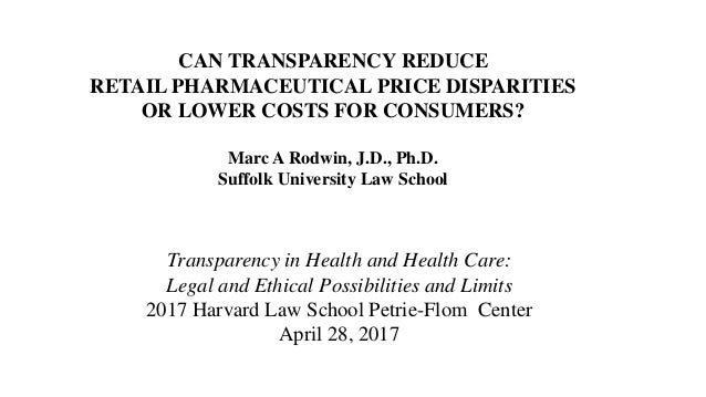 CAN TRANSPARENCY REDUCE RETAIL PHARMACEUTICAL PRICE DISPARITIES OR LOWER COSTS FOR CONSUMERS? Marc A Rodwin, J.D., Ph.D. S...
