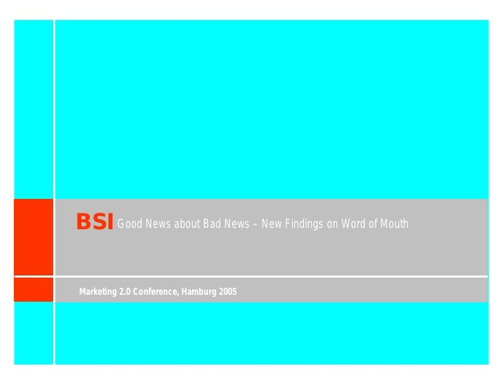 BSI Good News about Bad News – New Findings on Word of Mouth  Marketing 2.0 Conference, Hamburg 2005