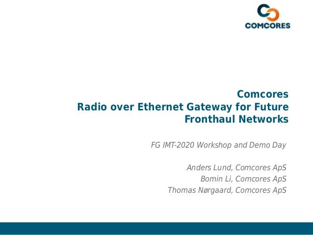 Confidential – Not to be Circulated www.comcores.com Comcores Radio over Ethernet Gateway for Future Fronthaul Networks FG...