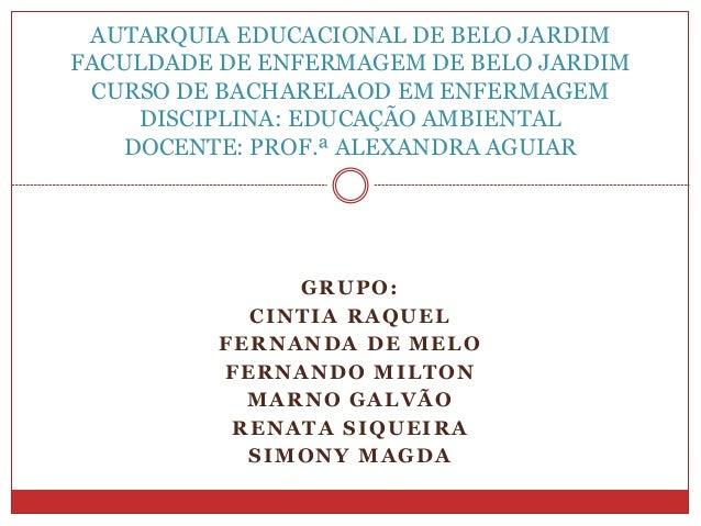 GRUPO: CINTIA RAQUEL FERNANDA DE MELO FERNANDO MILTON MARNO GALVÃO RENATA SIQUEIRA SIMONY MAGDA AUTARQUIA EDUCACIONAL DE B...
