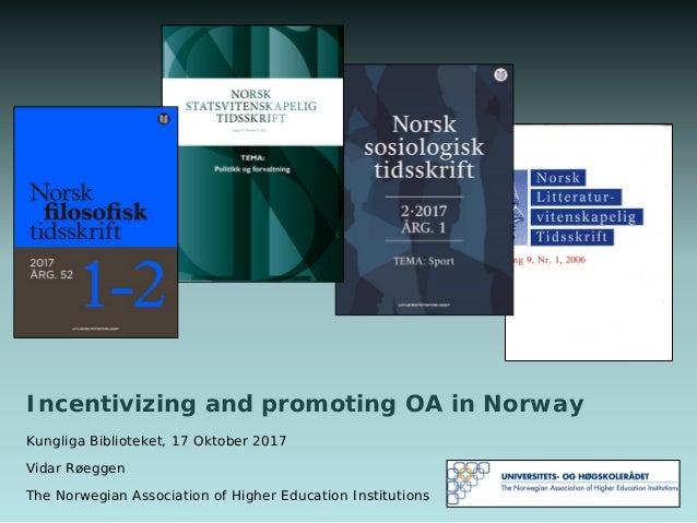 ba752129 Incentivizing and promoting OA in Norway Kungliga Biblioteket, 17 Oktober  2017 Vidar Røeggen The Norwegian ...