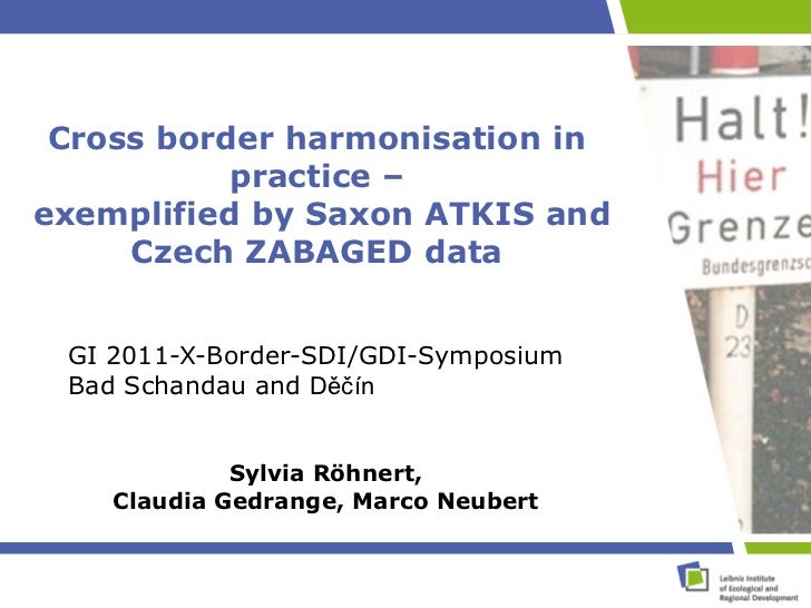 Cross border harmonisation in           practice –exemplified by Saxon ATKIS and     Czech ZABAGED data GI 2011-X-Border-S...