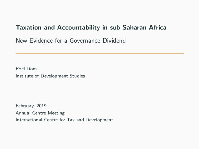 Taxation and Accountability in sub-Saharan Africa New Evidence for a Governance Dividend Roel Dom Institute of Development...
