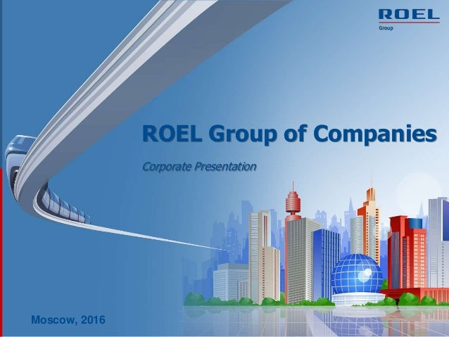 ROEL Group of Companies Corporate Presentation Moscow, 2016