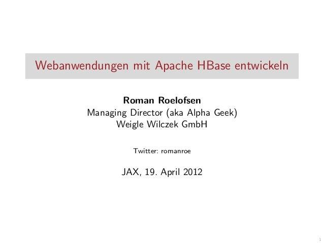 Webanwendungen mit Apache HBase entwickeln Roman Roelofsen Managing Director (aka Alpha Geek) Weigle Wilczek GmbH Twitter:...