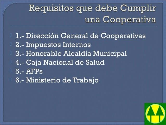  1.- Dirección General de Cooperativas  2.- Impuestos Internos  3.- Honorable Alcaldía Municipal  4.- Caja Nacional de...