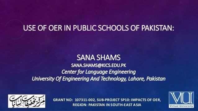 USE OF OER IN PUBLIC SCHOOLS OF PAKISTAN: SANA SHAMS SANA.SHAMS@KICS.EDU.PK Center for Language Engineering University Of ...