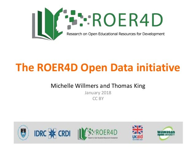 The ROER4D Open Data initiative Michelle Willmers and Thomas King January 2018 CC BY