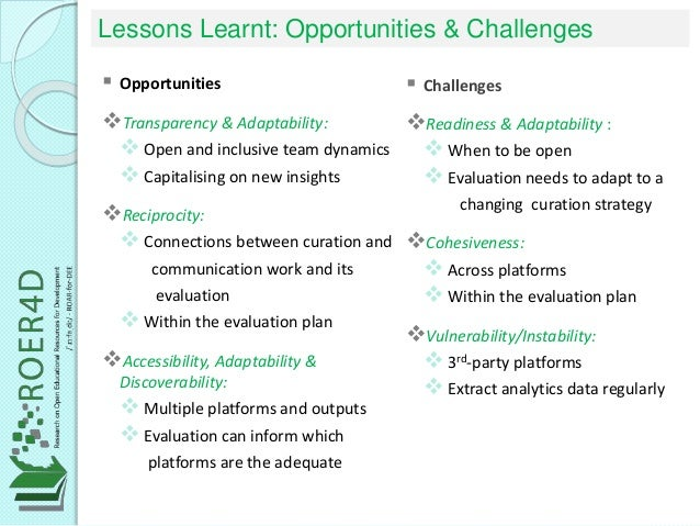 Lessons Learnt: Opportunities & Challenges  Opportunities Transparency & Adaptability:  Open and inclusive team dynamic...