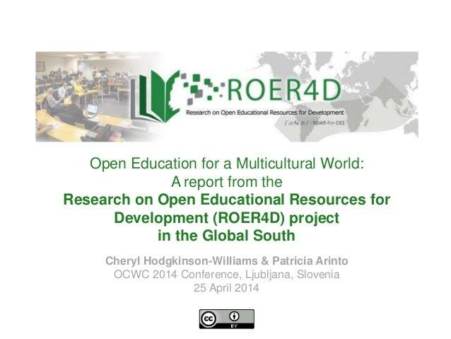 Cheryl Hodgkinson-Williams & Patricia Arinto OCWC 2014 Conference, Ljubljana, Slovenia 25 April 2014 Open Education for a ...