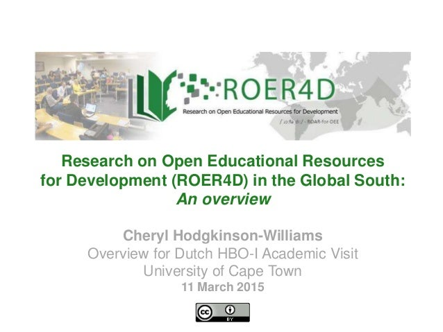 Cheryl Hodgkinson-Williams Overview for Dutch HBO-I Academic Visit University of Cape Town 11 March 2015 Research on Open ...