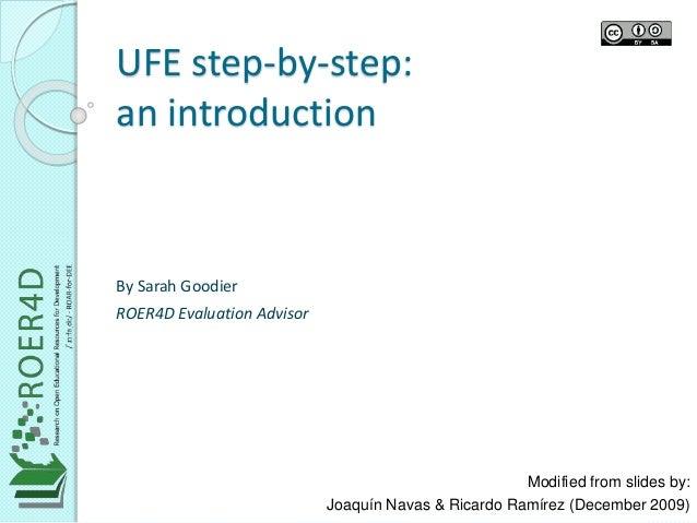 UFE step-by-step:  an introduction  Modified from slides by:  Joaquín Navas & Ricardo Ramírez (December 2009)  By Sarah Go...